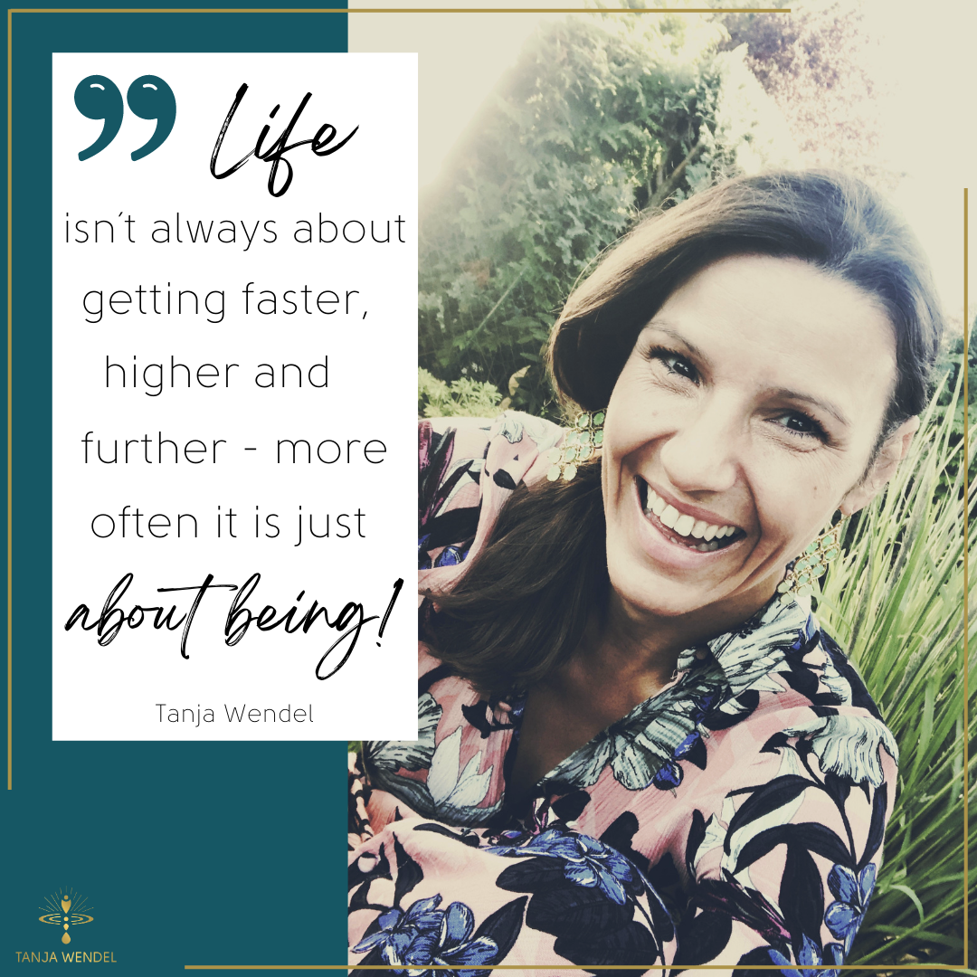Life is not always about getting faster, higher and further – more often it is just about being!